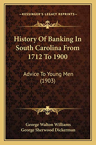 History Of Banking In South Carolina From 1712 To 1900: Advice To Young Men (1903) (1166437078) by George Walton Williams
