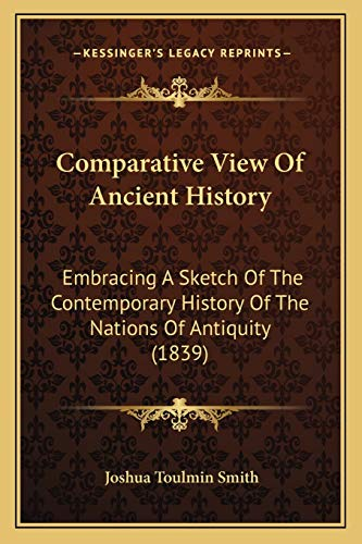 9781166437435: Comparative View Of Ancient History: Embracing A Sketch Of The Contemporary History Of The Nations Of Antiquity (1839)