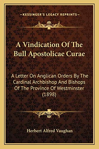 9781166438012: A Vindication Of The Bull Apostolicae Curae: A Letter On Anglican Orders By The Cardinal Archbishop And Bishops Of The Province Of Westminster (1898)