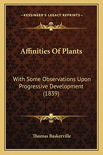 9781166438654: Affinities Of Plants: With Some Observations Upon Progressive Development (1839)