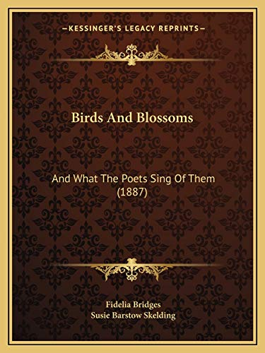 9781166438890: Birds And Blossoms: And What The Poets Sing Of Them (1887)