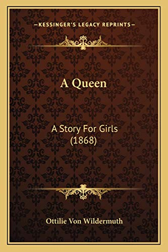 9781166439293: A Queen: A Story For Girls (1868)