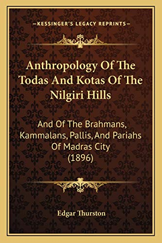9781166440367: Anthropology Of The Todas And Kotas Of The Nilgiri Hills: And Of The Brahmans, Kammalans, Pallis, And Pariahs Of Madras City (1896)