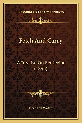 9781166440541: Fetch And Carry: A Treatise On Retrieving (1895)