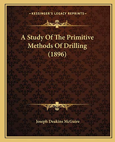 9781166440701: A Study Of The Primitive Methods Of Drilling (1896)