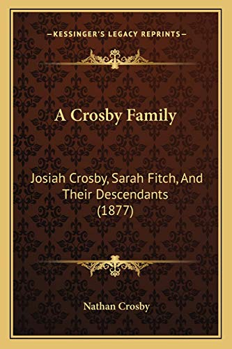 9781166443443: A Crosby Family: Josiah Crosby, Sarah Fitch, And Their Descendants (1877)