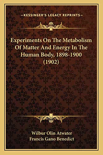 9781166443658: Experiments On The Metabolism Of Matter And Energy In The Human Body, 1898-1900 (1902)