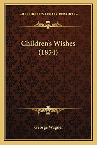 Children's Wishes (1854) (9781166445522) by George Wagner
