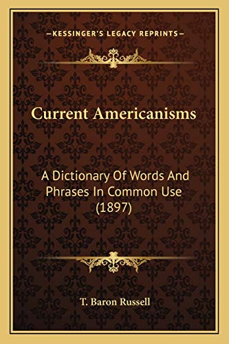9781166445621: Current Americanisms: A Dictionary of Words and Phrases in Common Use (1897)