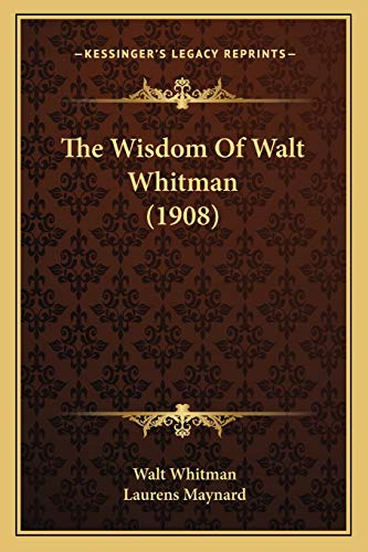 9781166450182: The Wisdom Of Walt Whitman (1908)