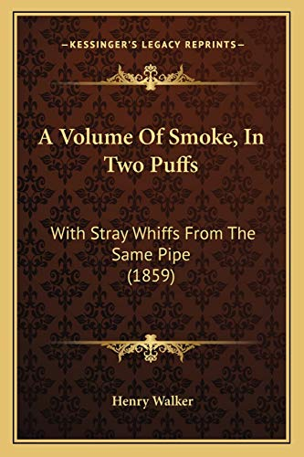 A Volume Of Smoke, In Two Puffs: With Stray Whiffs From The Same Pipe (1859) (1166452107) by Walker, Henry