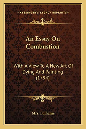 9781166452698: An Essay On Combustion: With A View To A New Art Of Dying And Painting (1794)