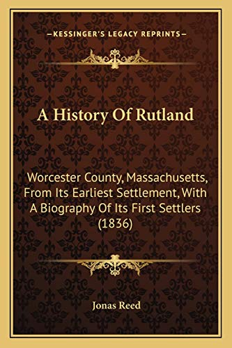 9781166452933: A History Of Rutland: Worcester County, Massachusetts, From Its Earliest Settlement, With A Biography Of Its First Settlers (1836)