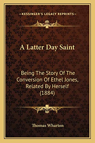 9781166453510: A Latter Day Saint: Being the Story of the Conversion of Ethel Jones, Related by Herself (1884)