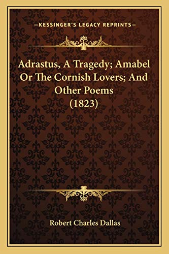 9781166453572: Adrastus, a Tragedy; Amabel or the Cornish Lovers; And Other Poems (1823)