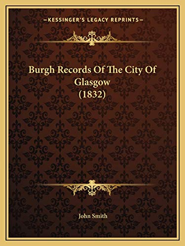 9781166453923: Burgh Records Of The City Of Glasgow (1832)