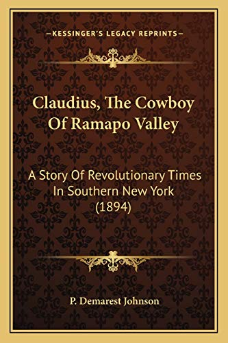 9781166454401: Claudius, The Cowboy Of Ramapo Valley: A Story Of Revolutionary Times In Southern New York (1894)