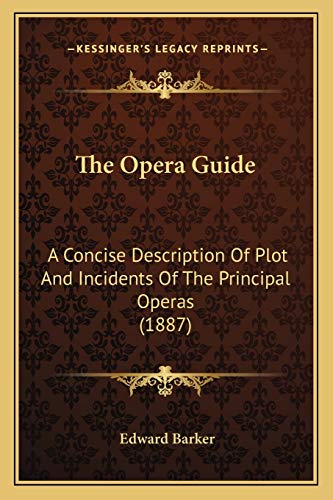 9781166454531: The Opera Guide: A Concise Description of Plot and Incidents of the Principal Operas (1887)