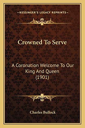 9781166457655: Crowned To Serve: A Coronation Welcome To Our King And Queen (1901)