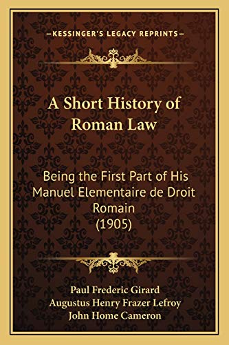 9781166457839: A Short History of Roman Law: Being the First Part of His Manuel Elementaire de Droit Romain (1905)