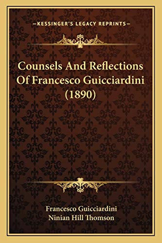 9781166459321: Counsels And Reflections Of Francesco Guicciardini (1890)
