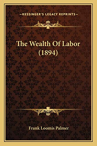 9781166460051: The Wealth Of Labor (1894)