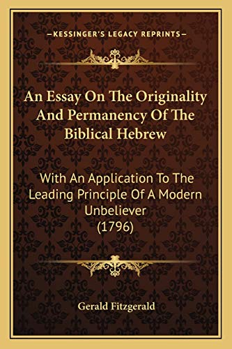An Essay On The Originality And Permanency Of The Biblical Hebrew: With An Application To The Leading Principle Of A Modern Unbeliever (1796) (1166460134) by Gerald Fitzgerald