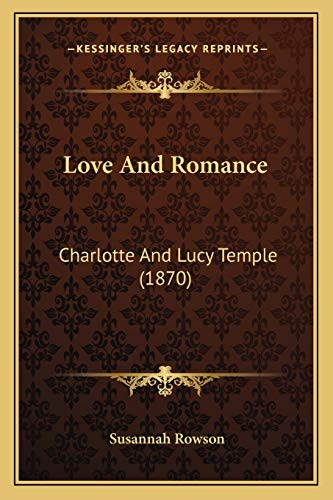 9781166460990: Love And Romance: Charlotte And Lucy Temple (1870)