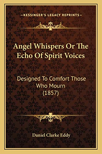 9781166461874: Angel Whispers Or The Echo Of Spirit Voices: Designed To Comfort Those Who Mourn (1857)
