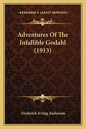 9781166463564: Adventures Of The Infallible Godahl (1913)