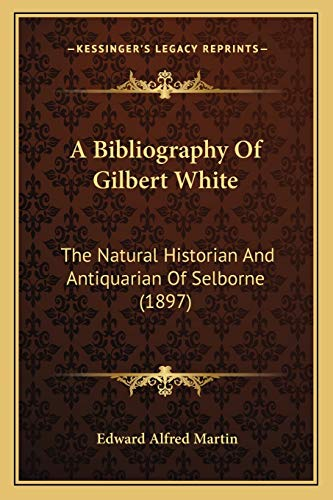9781166466022: A Bibliography of Gilbert White: The Natural Historian and Antiquarian of Selborne (1897)
