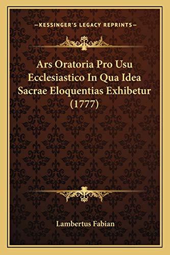 9781166466404: Ars Oratoria Pro Usu Ecclesiastico In Qua Idea Sacrae Eloquentias Exhibetur (1777) (Latin Edition)