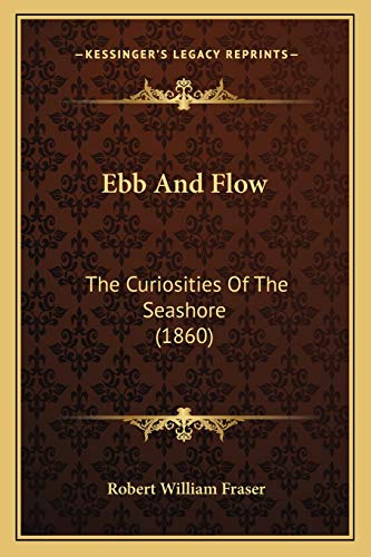 9781166466534: Ebb And Flow: The Curiosities Of The Seashore (1860)