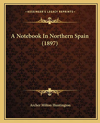 9781166466640: A Notebook in Northern Spain (1897)