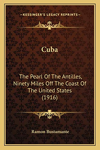 9781166466916: Cuba: The Pearl Of The Antilles, Ninety Miles Off The Coast Of The United States (1916)