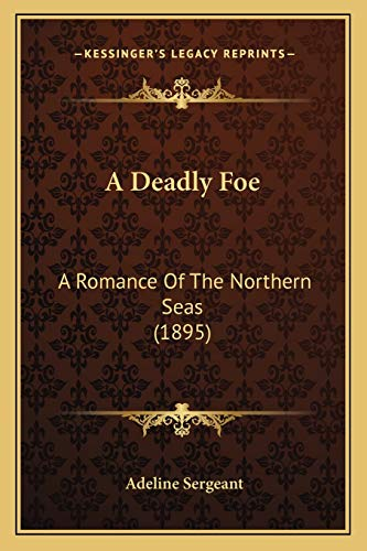 9781166467036: A Deadly Foe: A Romance Of The Northern Seas (1895)