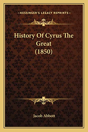9781166467647: History Of Cyrus The Great (1850)