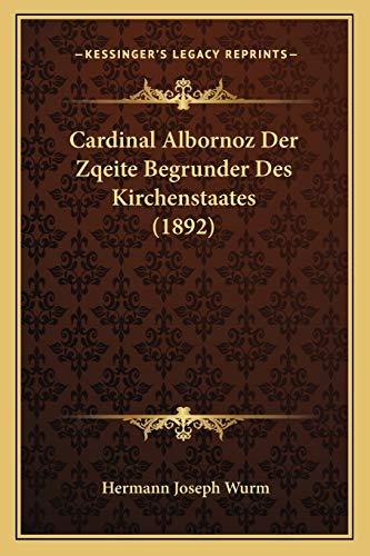 9781166468583: Cardinal Albornoz Der Zqeite Begrunder Des Kirchenstaates (1892) (German Edition)