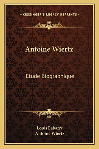9781166471675: Antoine Wiertz: Etude Biographique: Avec Les Lettres De L'Artiste Et La Photographie Du Patrocle (1866) (French Edition)