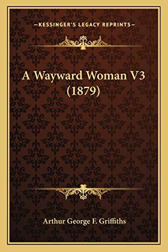 9781166472085: A Wayward Woman V3 (1879)