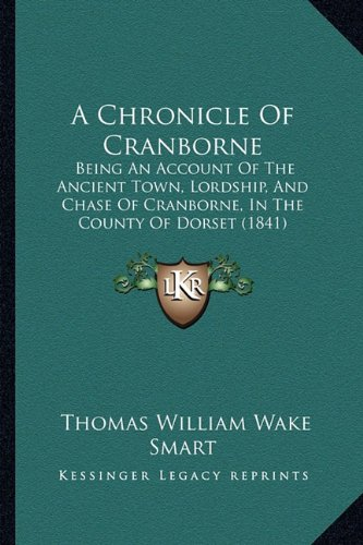9781166472658: A Chronicle of Cranborne: Being an Account of the Ancient Town, Lordship, and Chase of Cranborne, in the County of Dorset (1841)
