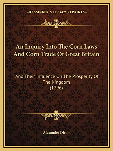 9781166473204: An Inquiry Into The Corn Laws And Corn Trade Of Great Britain: And Their Influence On The Prosperity Of The Kingdom (1796)