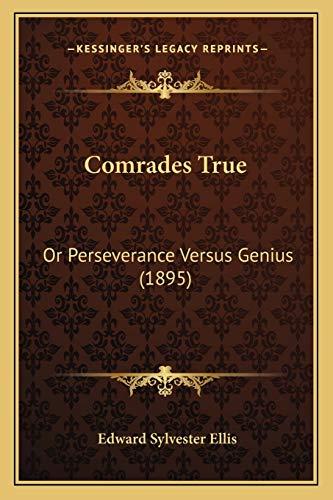 9781166473327: Comrades True: Or Perseverance Versus Genius (1895)