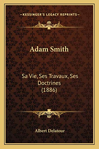 9781166473723: Adam Smith: Sa Vie, Ses Travaux, Ses Doctrines (1886) (French Edition)
