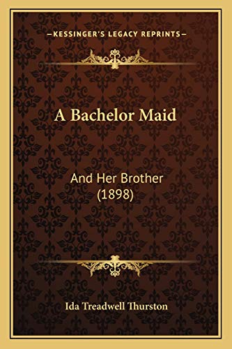 9781166474454: A Bachelor Maid: And Her Brother (1898)