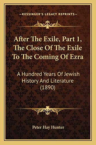 9781166475413: After The Exile, Part 1, The Close Of The Exile To The Coming Of Ezra: A Hundred Years Of Jewish History And Literature (1890)