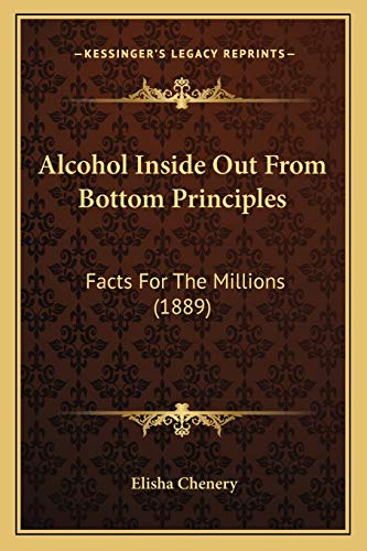 9781166476168: Alcohol Inside Out From Bottom Principles: Facts For The Millions (1889)