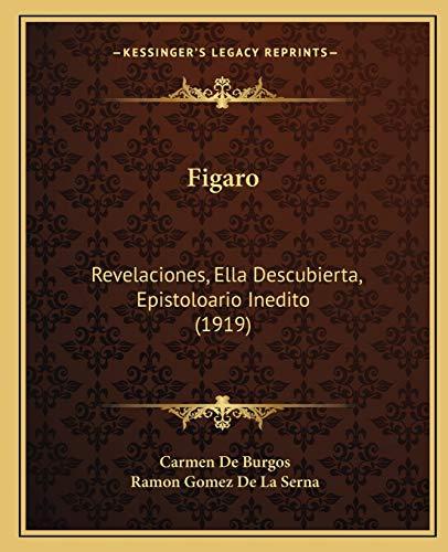 9781166479404: Figaro: Revelaciones, Ella Descubierta, Epistoloario Inedito (1919)