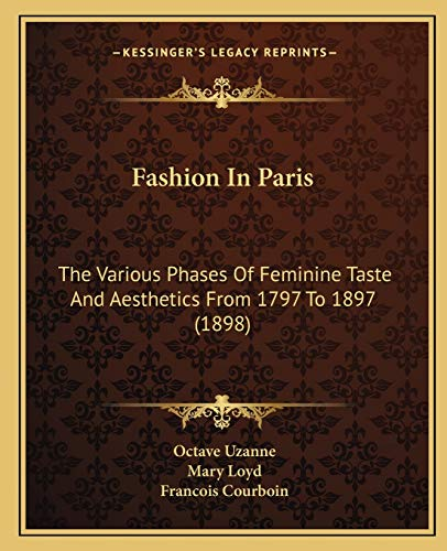 9781166480608: Fashion In Paris: The Various Phases Of Feminine Taste And Aesthetics From 1797 To 1897 (1898)