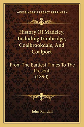 History of Madeley Including Ironbridge Coalbrookdale and: John Randall